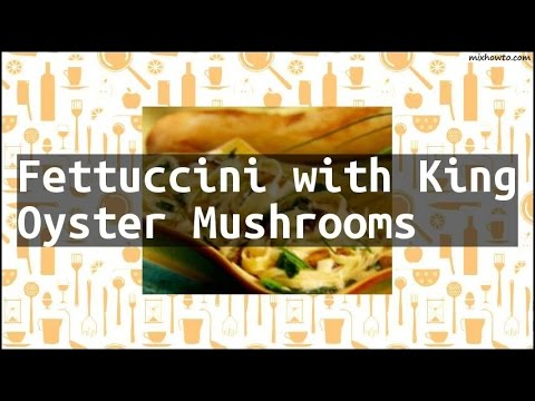 Recipe Fettuccini with King Oyster Mushrooms
