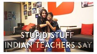 Stupid Stuff Indian Teachers Say