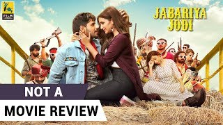 Jabariya Jodi | Not A Movie Review | Parineeti Chopra | Sidharth Malhotra | Film Companion