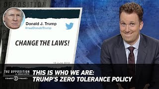 This Is Who We Are: Trump's Zero-Tolerance Policy - The Opposition w/ Jordan Klepper