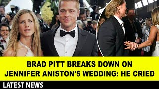 Brad Pitt breaks down on Jennifer Aniston's wedding: He cried