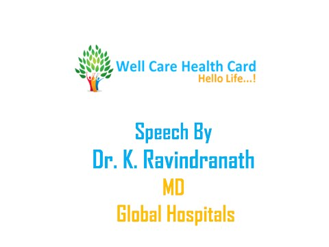 Wellcare healthcard: Speech By Global Hospitals MD Dr.K.Ravidranath.