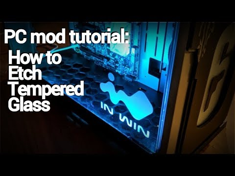 PC modding basics: How to etch tempered glass
