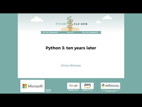 Victor Stinner - Python 3: ten years later - PyCon 2018