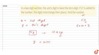 In a two digit number, the units digit is twice the tens digit. If 27   is added to the number...