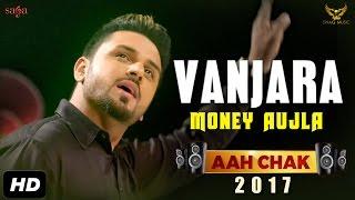 Money Aujla : Gallan  / Vanjara (Full Video) Aah Chak 2017 | New Punjabi Songs 2017 | Saga Music