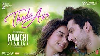 Ranchi Diaries Thoda Aur Video | Arijit Singh Palak M Jeet Gannguli | Soundarya Sharma Himansh Kohli