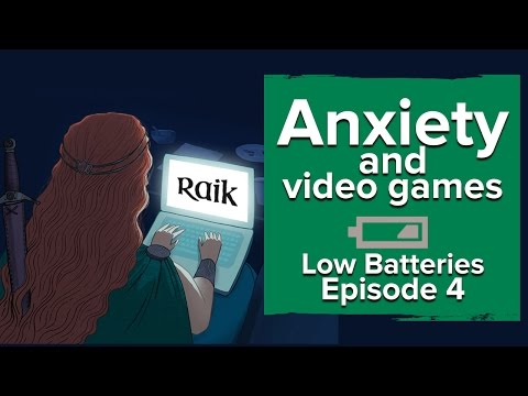 Anxiety and video games - Low Batteries