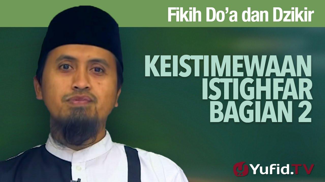 Kajian Fikih Doa dan Dzikir: Keistimewaan Istighfar Bagian 2 - Ustadz Abdullah Zaen, MA