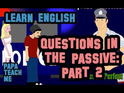 Asking questions in the passive voice (Part 2 of 2) - Learn the passive - Part 3