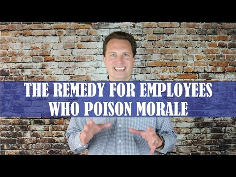 The Remedy For Employees Who Poison Morale