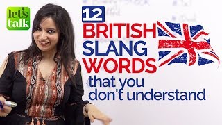 12 British English SLANG WORDS you need to know - Improve your English Speaking