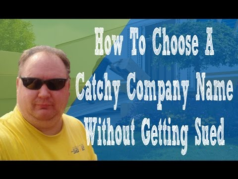 [Business Name] How To Choose A Unique Catchy Company Name...Without Getting Sued!