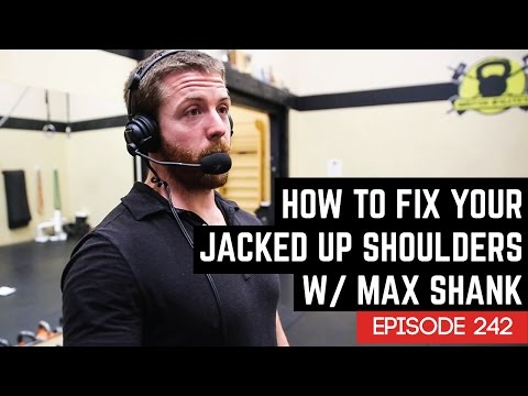 How To Fix Your Jacked Up Shoulders w/ Max Shank - 242