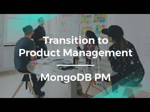 How to Transition to Product Management by MongoBD Product Manager
