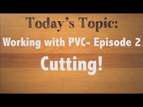 Cutting PVC- (Working with PVC episode 2/6)