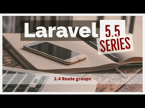 2.4 Laravel 5.5 from scratch - Creating route groups in laravel and using laravel route groups