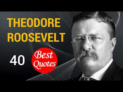 🔴 The 40 Best Quotes by Theodore Roosevelt ✅