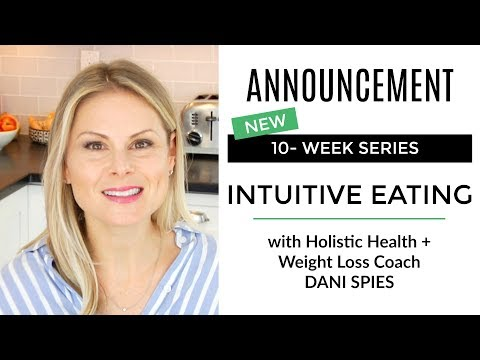 NEW 10-Week INTUITIVE EATING SERIES w/ Dani Spies | Clean & Delicoius