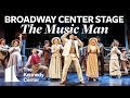 Broadway Center Stage The Music Man The Kennedy Center