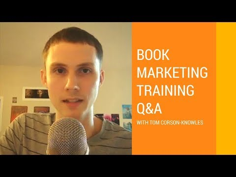 Book Marketing Training Q&A With Tom Corson-Knowles