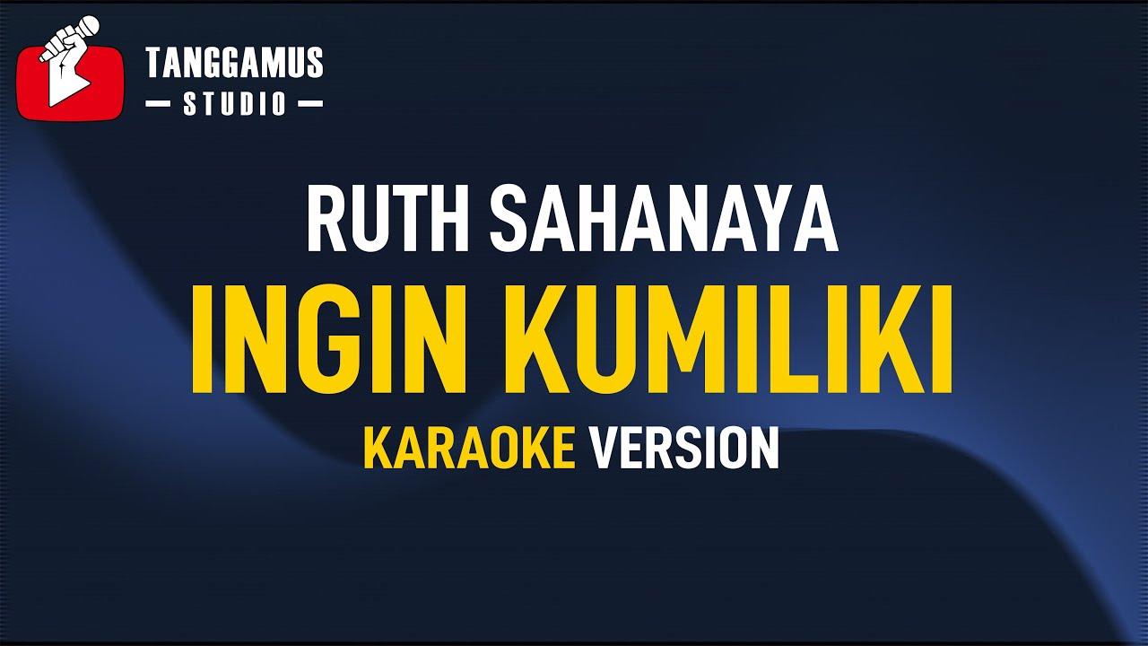 Download Ruth Sahanaya - INGIN KUMILIKI (Karaoke) MP3 Gratis