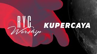 RYC Worship - Kupercaya (Official Lyric Video)