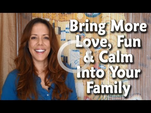 Parenting Strategies: How to Bring More Love, Fun and Calm Into Your Family
