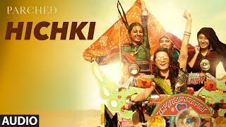 HICHKI Full Song ( Audio) | PARCHED | Radhika ,Tannishtha, Surveen & Adil Hussain | T-Series