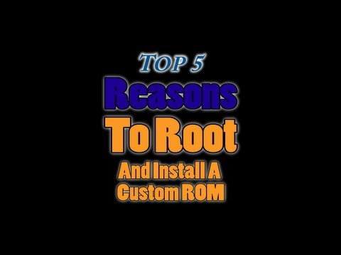 Top 5 Reasons To Root and Install a Custom ROM