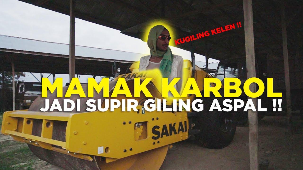 MAMAK KARBOL JADI SUPIR GILING ASPAL!!! #karbol #karbolgilak