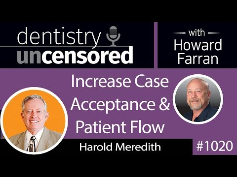 1020 Increase Patient Flow & Case Acceptance with Harold Meredith : Dentistry Uncensored