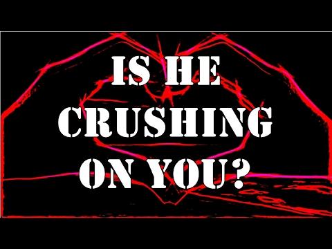Is He Crushing On You?