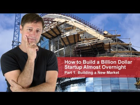 Startup Unicorns | 1: Building a New Market | Build a Billion Dollar Startup Almost Overnight