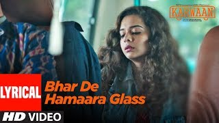 Bhar De Hamaara Glass Lyrical Video | Karwaan | Irrfan Khan, Dulquer Salmaan, Mithila Palkar