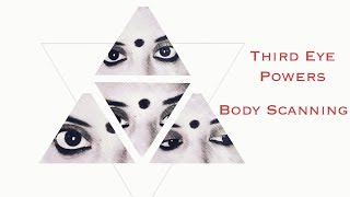 Third Eye Powers! Body Scanning With The Third Eye