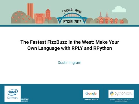 Dustin Ingram   The Fastest FizzBuzz in the West Make Your Own Language with RPLY and RPython