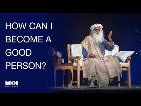 Sadhguru - How Can I Become a Good Person?  | No Morality Required | Mystics of India