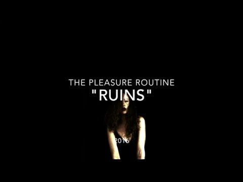 The Pleasure Routine - Ruins (Official)