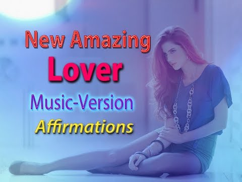 New Amazing Lover (For Men) ❤️ with Uplifting Music - Super-Charged Affirmations