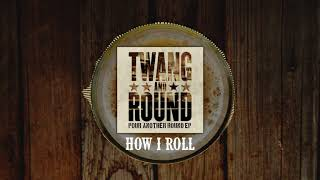 Twang And Round  How I Roll Feat Charlie Farley Official Audio