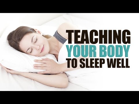 Teaching Your Body how to Sleep Well