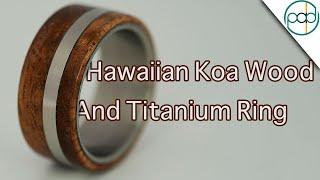 Making a Hawaiian Koa Wood and Titanium Ring
