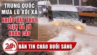 Tin tức 24h mới nhất hôm nay 9/7 | Tin sáng | Mưa lũ vẫn xối xả Trung Quốc xả lũ nhiều đập thủy điện