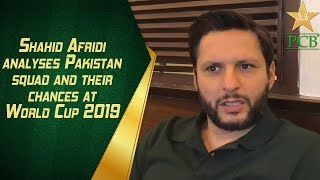 Shahid Afridi analyses Pakistan squad and their chances at World Cup 2019