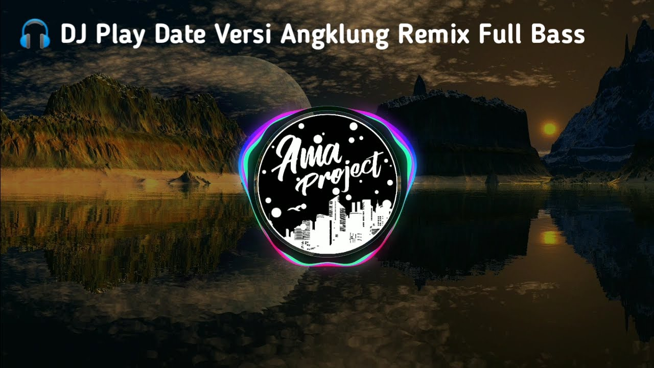 DJ PLAY DATE VERSI ANGKLUNG REMIX SLOW FULL BASS 2020 - BY AMA PROJECT
