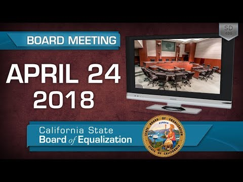 April 24, 2018 California State Board of Equalization Board Meeting