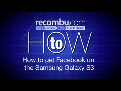 How to get Facebook on the Samsung Galaxy S3