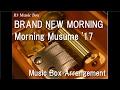 BRAND NEW MORNING Morning Musume 17 Music Box mp3