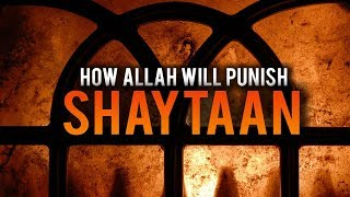 THIS IS HOW ALLAH WILL PUNISH SHAYTAAN